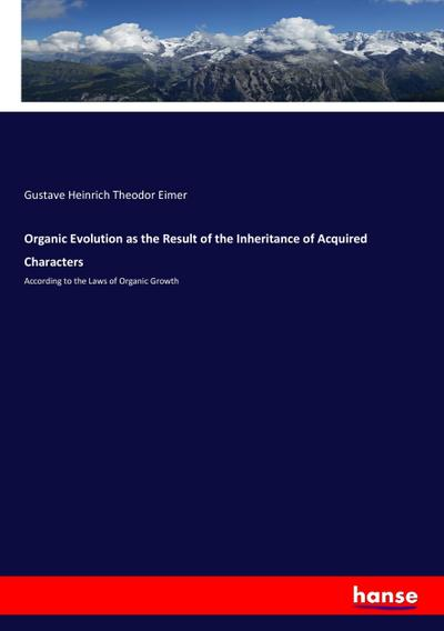 Organic Evolution as the Result of the Inheritance of Acquired Characters