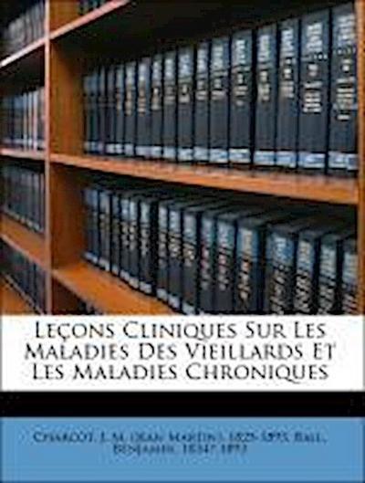 Leçons Cliniques Sur Les Maladies Des Vieillards Et Les Maladies Chroniques