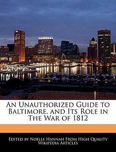 An Unauthorized Guide to Baltimore, and Its Role in the War of 1812