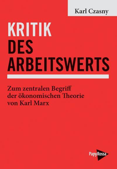 Kritik des Arbeitswerts: Zum zentralen Begriff der ökonomischen Theorie von Karl Marx