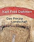 Karl Fred Dahmen. Das Prinzip Landschaft; Katalog zur Ausstellung in Düren und Duisburg, 2017; Hrsg. v. Smerling, Walter/Goldmann, Renate; Deutsch; mit 172 farbigen und 54 s/w Abb., 172 Illustr., 54 Illustr.