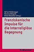 Franziskanische Impulse für die interreligiöse Begegnung (Religionsforum, Band 10)