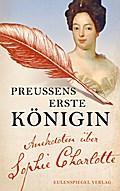 Preußens erste Königin: Anekdoten über Sophie Charlotte