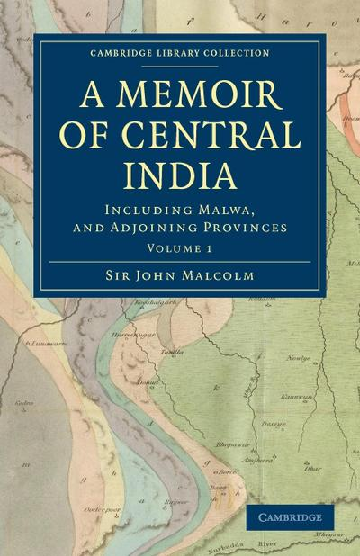 A Memoir of Central India: Including Malwa, and Adjoining Provinces
