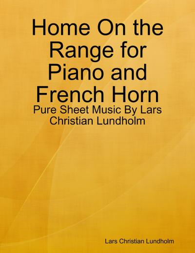 Home On the Range for Piano and French Horn - Pure Sheet Music By Lars Christian Lundholm