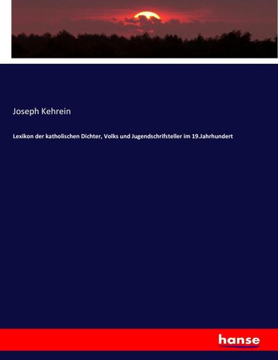 Lexikon der katholischen Dichter, Volks und Jugendschrifsteller im 19.Jahrhundert