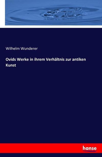 Ovids Werke in ihrem Verhältnis zur antiken Kunst