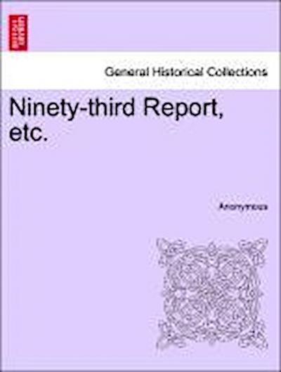 Ninety-third Report, etc.