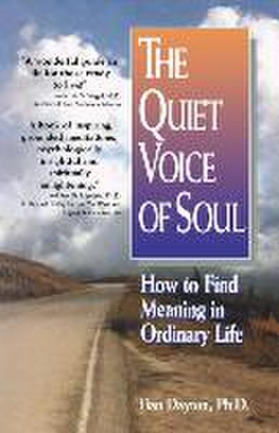 The Quiet Voice of Soul: How to Find Meaning in Ordinary Life