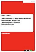 Vergleich von US-Kongress und Deutscher Bundestag am Beispiel von Wahlkreisorientierung und Fraktionsdisziplin - Marc Petersen