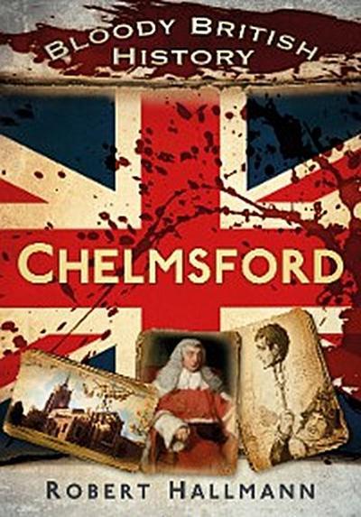 Bloody British History: Chelmsford