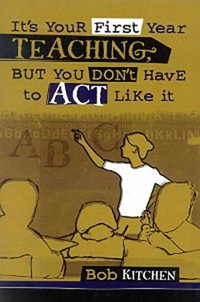 It's Your First Year Teaching, But You Don't Have to Act Like It