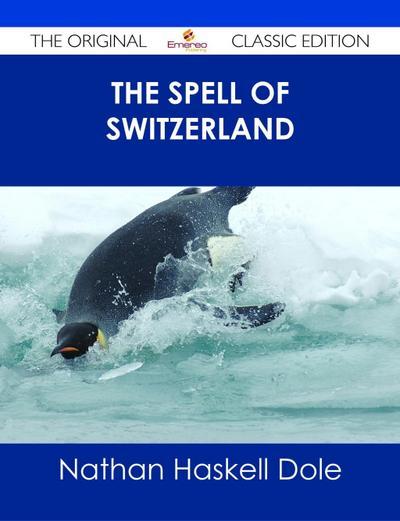 The Spell of Switzerland - The Original Classic Edition