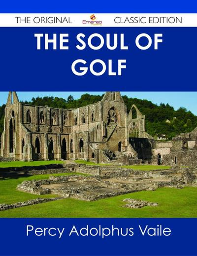 The Soul of Golf - The Original Classic Edition