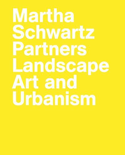 Martha Schwartz Partners. Landscape Art and Urbanism