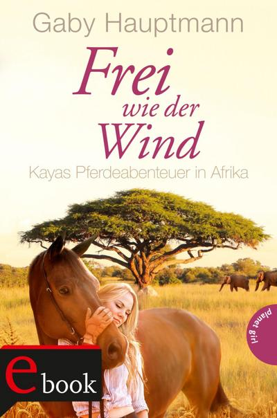 Frei wie der Wind 02: Kayas Pferdeabenteuer in Afrika
