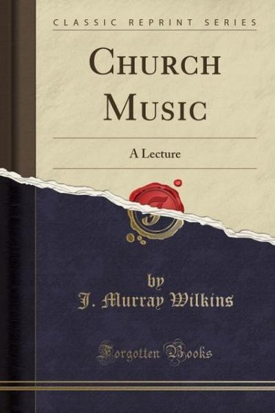 Church Music: A Lecture (Classic Reprint)