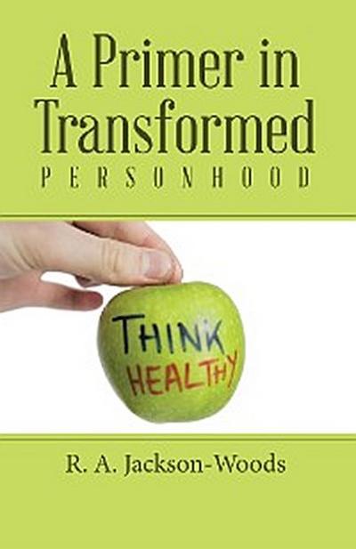 A Primer in Transformed Personhood