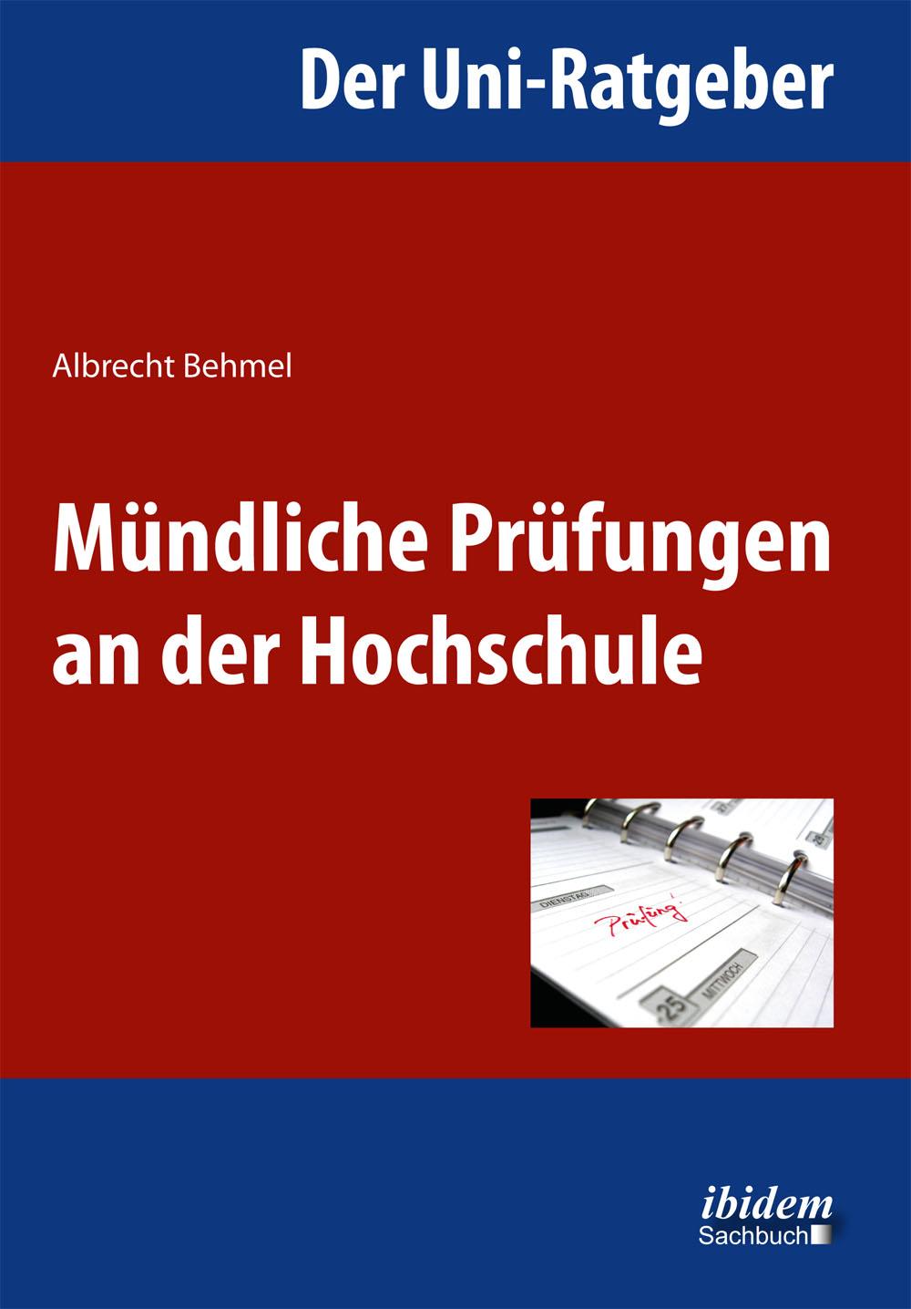 Albrecht Behmel / Der Uni-Ratgeber: Mündliche Prüfungen an d ... 9783838204277