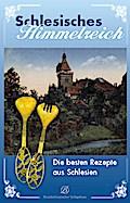 Schlesisches Himmelreich: Rezepte aus der alten Heimat