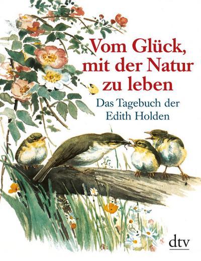 Vom Glück, mit der Natur zu leben: Das Tagebuch der Edith Holden (dtv Sachbuch)