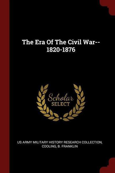 The Era of the Civil War--1820-1876