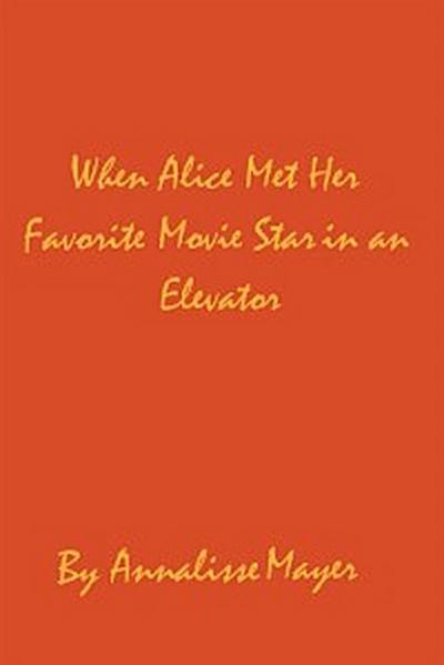 When Alice Met Her Favorite Movie Star in an Elevator