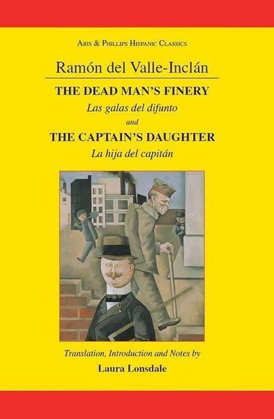 Ramon Maria del Valle-Inclan: The Dead Man's Finery and the Captain's Daughter: Las Galas del Difunto and La Hija del Capitan