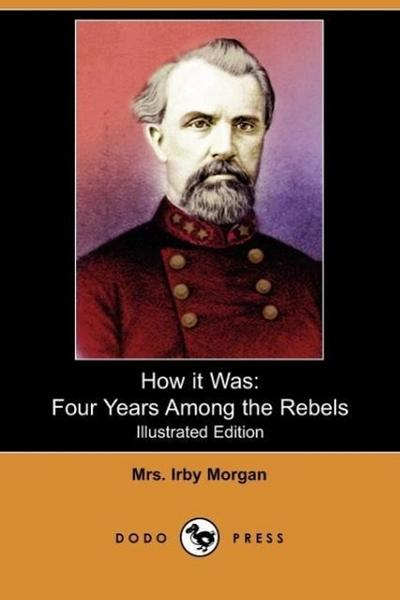 How It Was: Four Years Among the Rebels (Illustrated Edition) (Dodo Press)