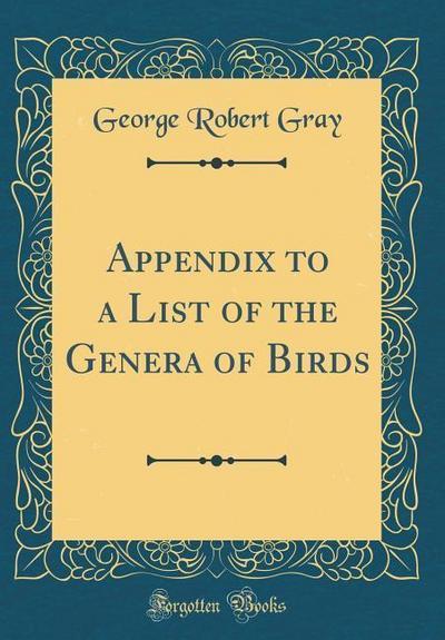 Appendix to a List of the Genera of Birds (Classic Reprint)