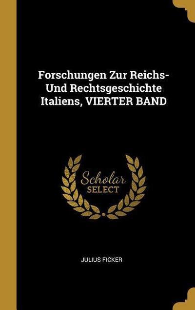 Forschungen Zur Reichs- Und Rechtsgeschichte Italiens, Vierter Band