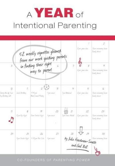A Year of Intentional Parenting: 52 Weekly Vignettes Gleaned from Our Work Guiding Parents in Finding Their Right Way to Parent