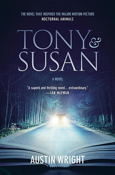 Tony and Susan: The riveting novel that inspired the new movie NOCTURNAL ANIMALS - Grand Central Publishing - Taschenbuch, Englisch, Austin Wright, ,