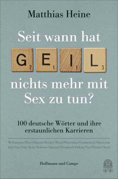 Seit wann hat 'geil' nichts mehr mit Sex zu tun?; 100 deutsche Wörter und ihre erstaunlichen Karrieren; Deutsch
