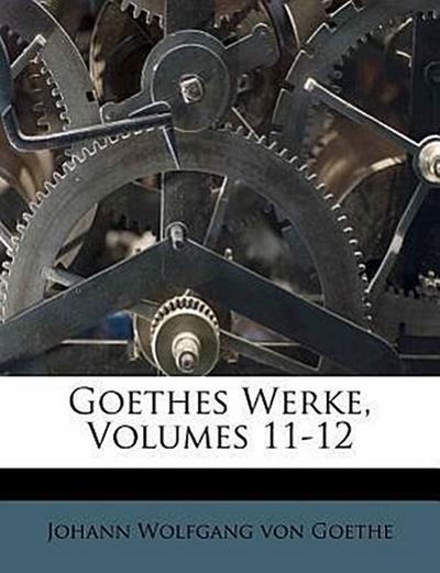 Goethes Werke, Eilfter Band