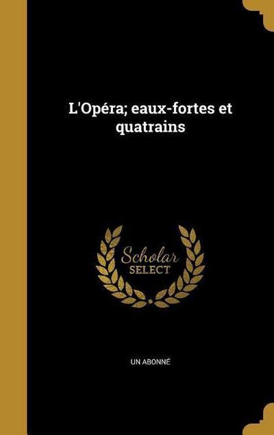 L'Opéra; Eaux-Fortes Et Quatrains