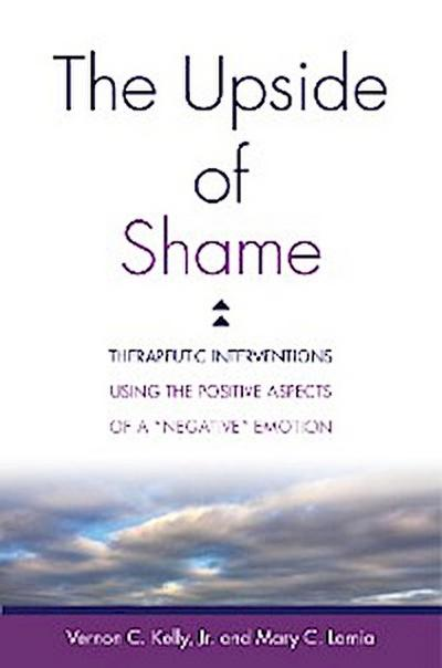 """The Upside of Shame: Therapeutic Interventions Using the Positive Aspects of a """"Negative"""" Emotion"""