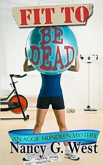 Fit to Be Dead: An Aggie Mundeen Mystery