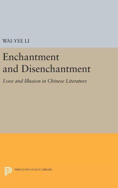 Enchantment and Disenchantment: Love and Illusion in Chinese Literature
