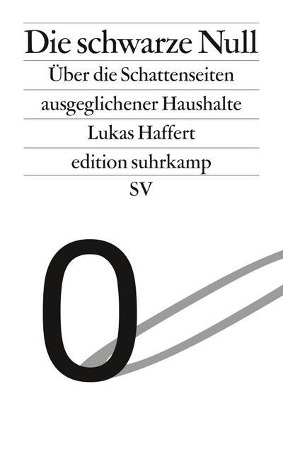 Die schwarze Null: Über die Schattenseiten ausgeglichener Haushalte (edition suhrkamp)