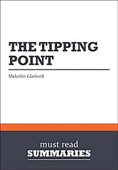 Summary: The Tipping Point  Malcolm Gladwell
