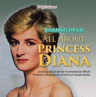 Biographies for Kids - All about Princess Diana: Learning about All Her Humanitarian Efforts - Children's Biographies of Famous People Books