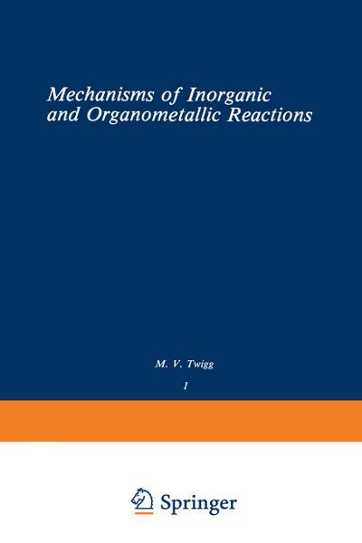 Volume 1: Mechanisms of Inorganic and Organometallic Reactions