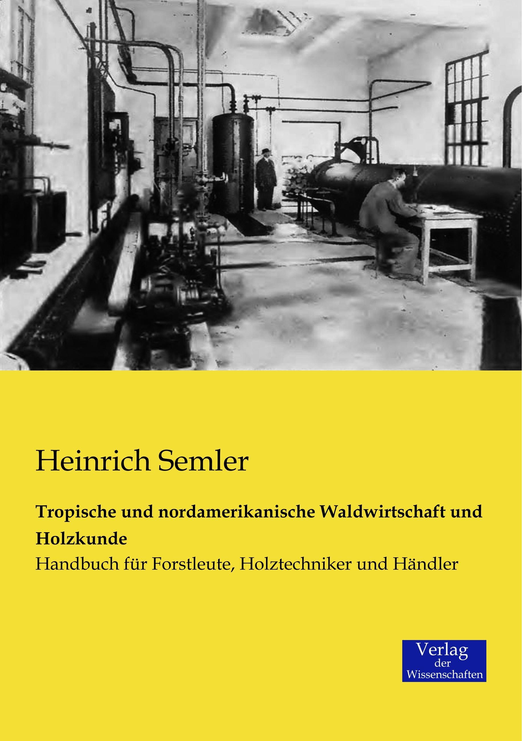 Heinrich Semler / Tropische und nordamerikanische Waldwirtsc ... 9783957002358