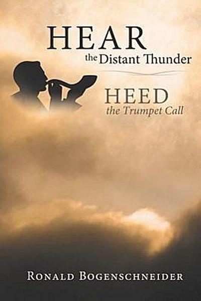 Hear the Distant Thunder: Heed the Trumpet Call