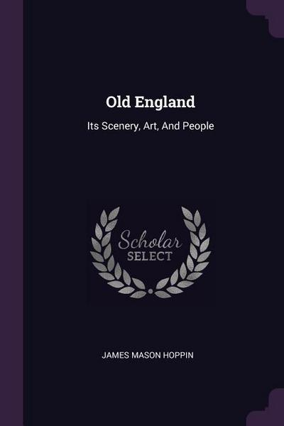 Old England: Its Scenery, Art, and People