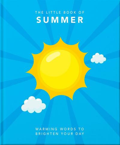 The Little Book of Summer: A Celebration of Lazy Days and Balmy Nights