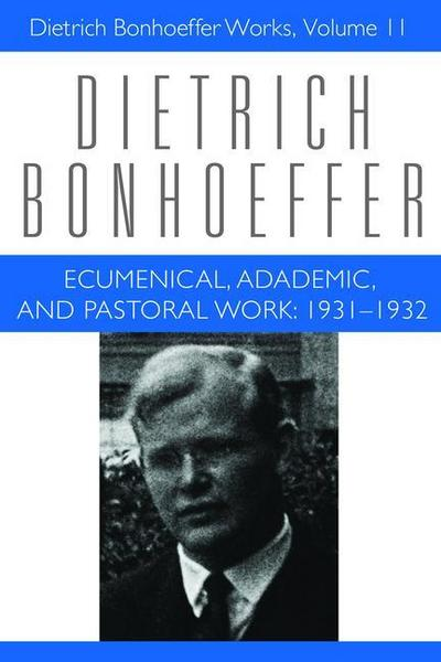 Ecumenical Academic Pastoral Work Dbw 11: 1931-1932 Dietrich Bonhoeffer Works