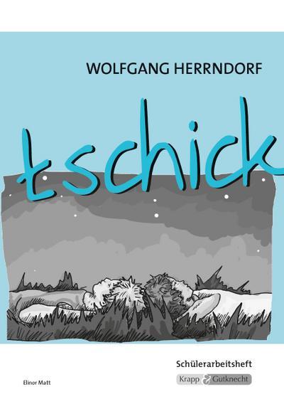 tschick - Wolfgang Herrndorf: Interpretationshilfe, Arbeitsheft, Lernmittel, Schülerheft