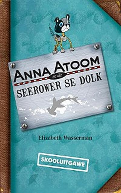 Anna Atoom en die seerower se dolk (skooluitgawe)